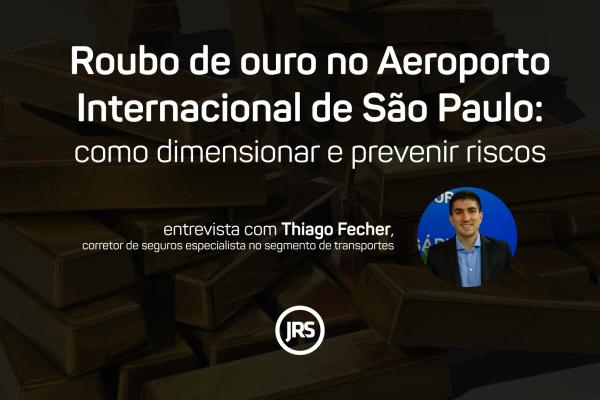 Roubo de ouro no Aeroporto Internacional de São Paulo: como dimensionar e prevenir riscos